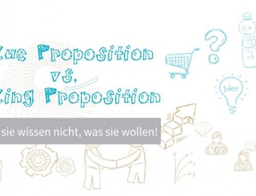 Value Proposition vs. Selling Proposition …denn sie wissen nicht, was sie wollen!