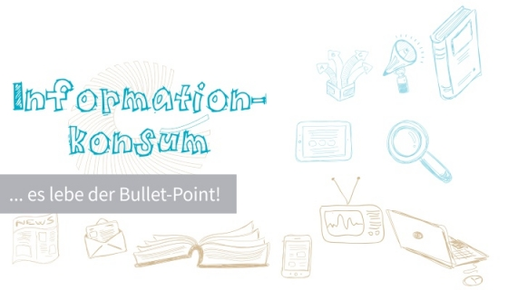 Informationskonsum – es lebe der Bullet-Point!